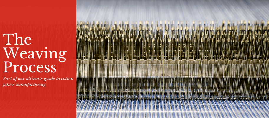 The Ultimate Guide To Cotton Fabric Manufacturing: Part 4 - The Weaving Process
